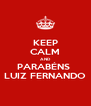 KEEP CALM AND PARABÉNS  LUIZ FERNANDO - Personalised Poster A4 size