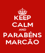 KEEP CALM AND PARABÉNS MARCÃO - Personalised Poster A4 size