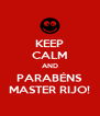 KEEP CALM AND PARABÉNS MASTER RIJO! - Personalised Poster A4 size
