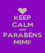 KEEP CALM AND PARABÉNS MIMI! - Personalised Poster A4 size