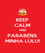KEEP CALM AND PARABÉNS MINHA LULU! - Personalised Poster A4 size