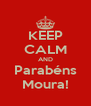 KEEP CALM AND Parabéns Moura! - Personalised Poster A4 size