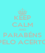 KEEP CALM AND PARABÉNS PELO ACERTO - Personalised Poster A4 size