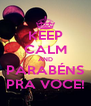 KEEP CALM AND PARABÉNS PRA VOCE! - Personalised Poster A4 size