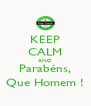 KEEP CALM AND Parabéns, Que Homem ! - Personalised Poster A4 size