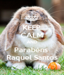 KEEP CALM AND Parabéns  Raquel Santos - Personalised Poster A4 size
