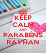 KEEP CALM AND PARABÉNS RAYHAN - Personalised Poster A4 size