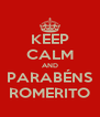 KEEP CALM AND PARABÉNS ROMERITO - Personalised Poster A4 size