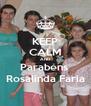 KEEP CALM AND Parabéns  Rosalinda Faria - Personalised Poster A4 size