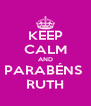 KEEP CALM AND PARABÉNS  RUTH - Personalised Poster A4 size