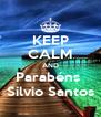 KEEP CALM AND Parabéns  Silvio Santos - Personalised Poster A4 size
