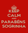 KEEP CALM AND PARABÉNS  SOGRINHA - Personalised Poster A4 size