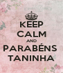 KEEP CALM AND PARABÉNS  TANINHA - Personalised Poster A4 size