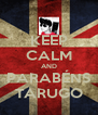 KEEP CALM AND PARABÉNS TARUGO - Personalised Poster A4 size