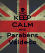 KEEP CALM AND Parabéns Valdeco - Personalised Poster A4 size