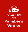 KEEP CALM AND Parabéns Vini o/ - Personalised Poster A4 size