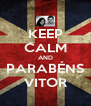 KEEP CALM AND PARABÉNS VITOR - Personalised Poster A4 size