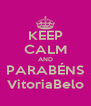 KEEP CALM AND PARABÉNS VitoriaBelo - Personalised Poster A4 size