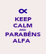 KEEP CALM AND PARABÉNS ALFA  - Personalised Poster A4 size