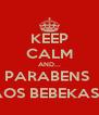 KEEP CALM AND... PARABENS  AOS BEBEKAS:) - Personalised Poster A4 size