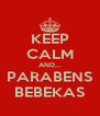 KEEP CALM AND... PARABENS BEBEKAS - Personalised Poster A4 size