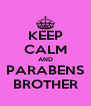 KEEP CALM AND PARABENS BROTHER - Personalised Poster A4 size