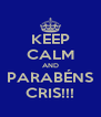 KEEP CALM AND PARABÉNS CRIS!!! - Personalised Poster A4 size