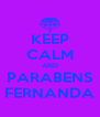 KEEP CALM AND PARABENS FERNANDA - Personalised Poster A4 size