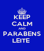 KEEP CALM AND PARABENS LEITE  - Personalised Poster A4 size