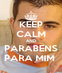 KEEP CALM AND PARABENS PARA MIM  - Personalised Poster A4 size