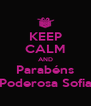 KEEP CALM AND Parabéns Poderosa Sofia - Personalised Poster A4 size