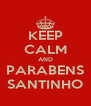 KEEP CALM AND PARABENS SANTINHO - Personalised Poster A4 size