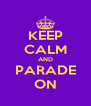 KEEP CALM AND PARADE ON - Personalised Poster A4 size