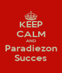 KEEP CALM AND Paradiezon Succes - Personalised Poster A4 size