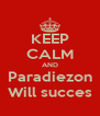 KEEP CALM AND Paradiezon Will succes - Personalised Poster A4 size