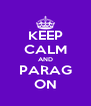 KEEP CALM AND PARAG ON - Personalised Poster A4 size