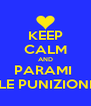 KEEP CALM AND PARAMI  LE PUNIZIONI - Personalised Poster A4 size