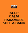 KEEP CALM AND PARAMORE STILL A BAND - Personalised Poster A4 size