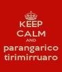 KEEP CALM AND parangarico tirimirruaro - Personalised Poster A4 size