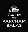 KEEP CALM AND PARCHAM BALAS - Personalised Poster A4 size
