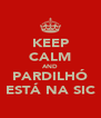 KEEP CALM AND PARDILHÓ ESTÁ NA SIC - Personalised Poster A4 size