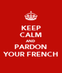 KEEP CALM AND PARDON YOUR FRENCH - Personalised Poster A4 size