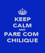 KEEP CALM AND PARE COM  CHILIQUE - Personalised Poster A4 size