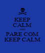 KEEP CALM AND PARE COM KEEP CALM - Personalised Poster A4 size