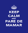 KEEP CALM AND PARE DE MAMAR - Personalised Poster A4 size