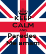 KEEP CALM AND Paredes  Me amam - Personalised Poster A4 size
