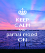 KEEP CALM AND parhai mood  ON - Personalised Poster A4 size