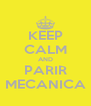 KEEP CALM AND PARIR MECANICA - Personalised Poster A4 size