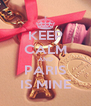 KEEP CALM AND PARIS IS MINE - Personalised Poster A4 size