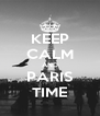 KEEP CALM AND PARIS TIME - Personalised Poster A4 size